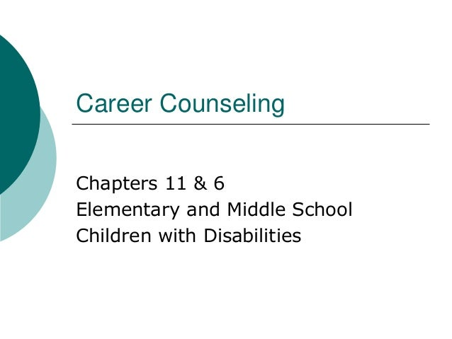 Career Counseling Chapters 11 & 6 Elementary and Middle School Children with Disabilities