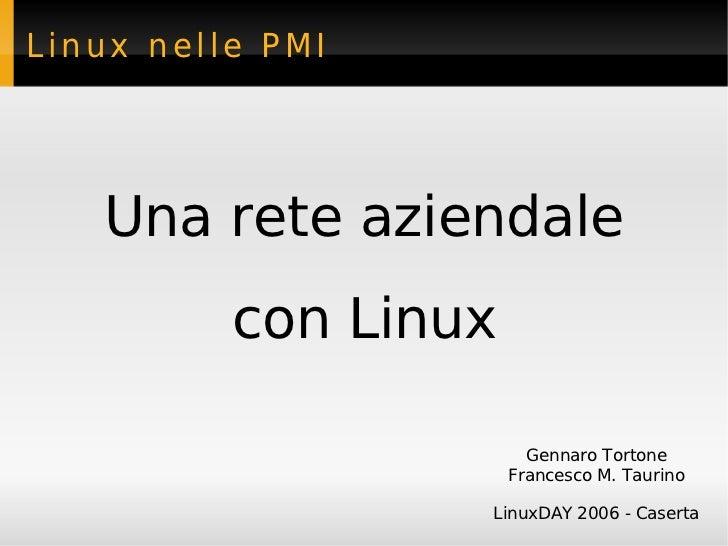 Linux nelle PMI   Una rete aziendale          con Linux                        Gennaro Tortone                      France...