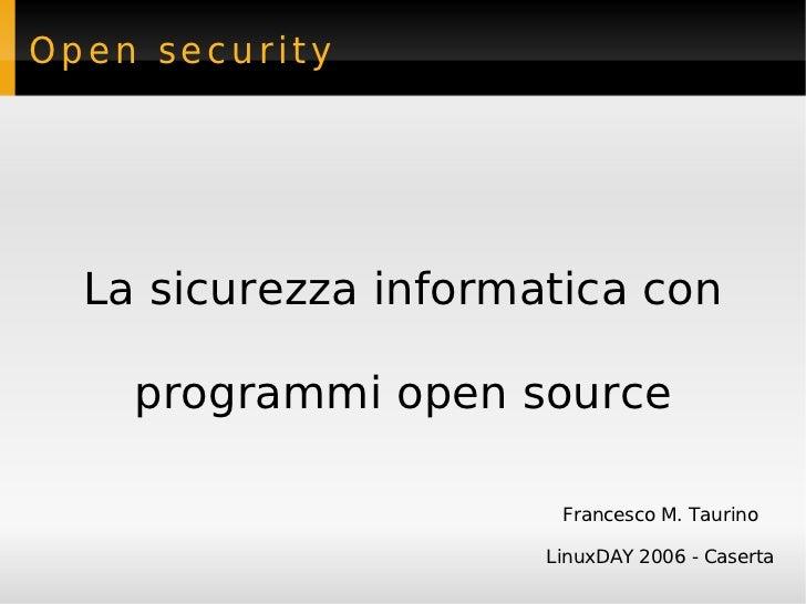 Open security  La sicurezza informatica con    programmi open source                       Francesco M. Taurino           ...