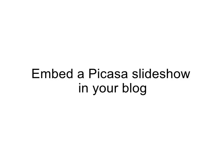 Embed a Picasa slideshow  in your blog