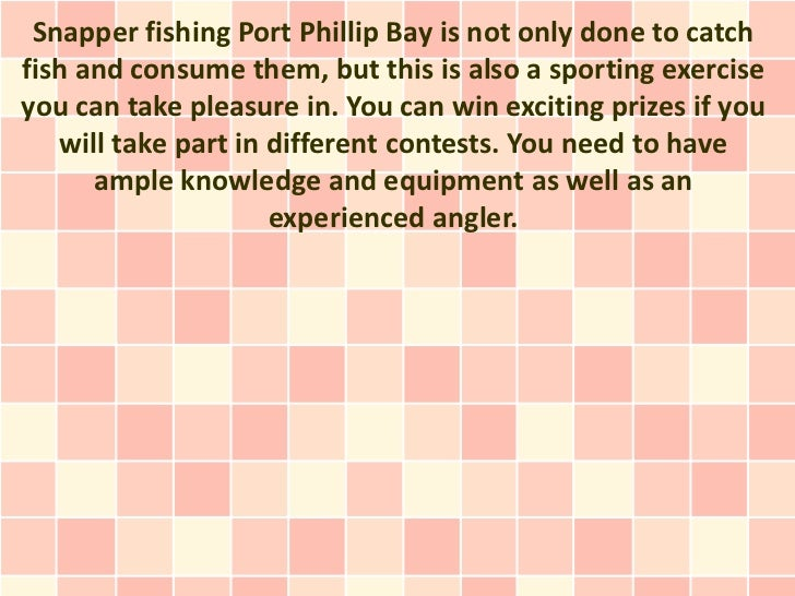 Snapper fishing Port Phillip Bay is not only done to catchfish and consume them, but this is also a sporting exerciseyou c...