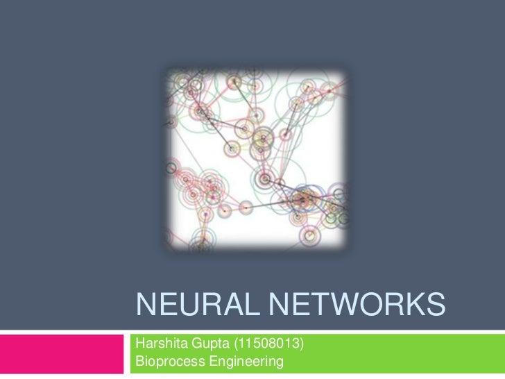 NEURAL NETWORKSHarshita Gupta (11508013)Bioprocess Engineering