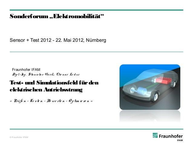 "Sonderforum ""Elektromobilität""  Sensor + Test 2012 - 22. Mai 2012, Nürnberg  Fraunhofer IFAM  Dip l. -Ing . Sta nis la v V..."