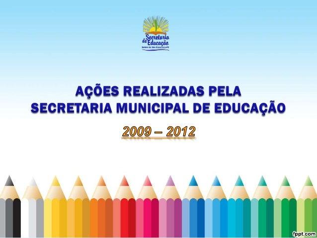 ANO 2009•   Implantação do Ensino Fundamental de Nove Anos;•   Estruturação da Gerência de Ensino - supervisor técnico edu...