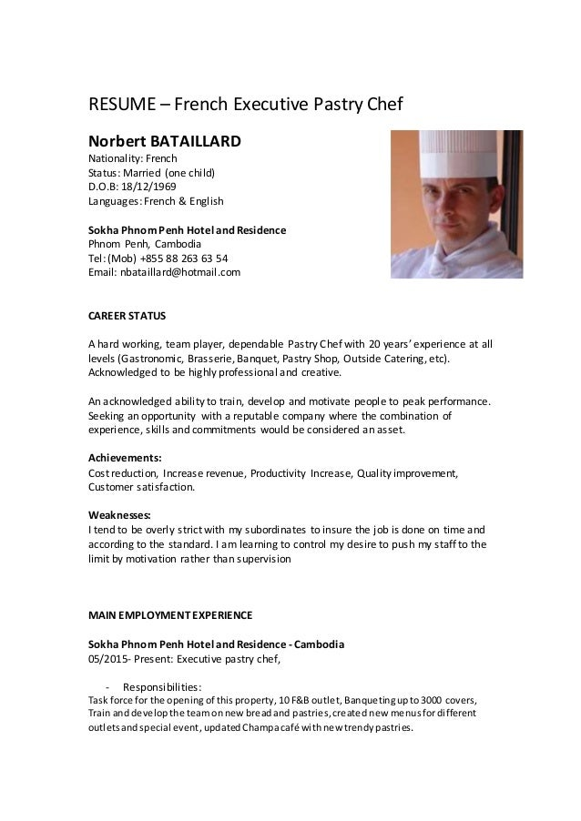 RESUME U2013 French Executive Pastry Chef Norbert BATAILLARD Nationality:  French Status: Married (one ...  Pastry Chef Resume