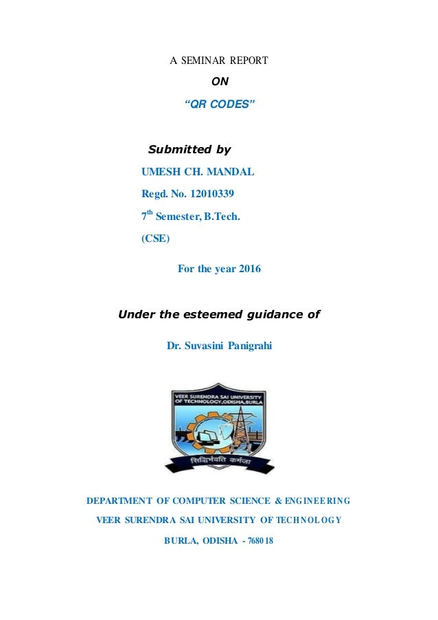 """A SEMINAR REPORT ON """"QR CODES"""" Submitted by UMESH CH. MANDAL Regd. No. 12010339 7 th Semester, B.Tech. (CSE) For the year ..."""