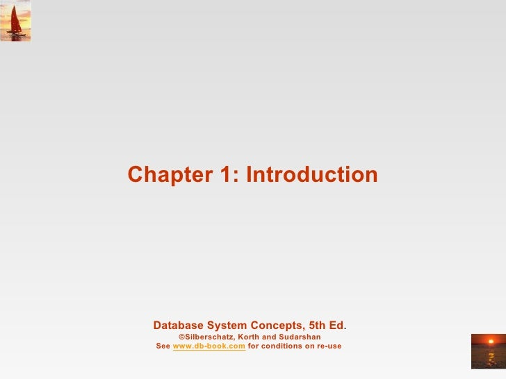 Chapter 1: Introduction Database System Concepts, 5th Ed . ©Silberschatz, Korth and Sudarshan See  www.db-book.com  for co...