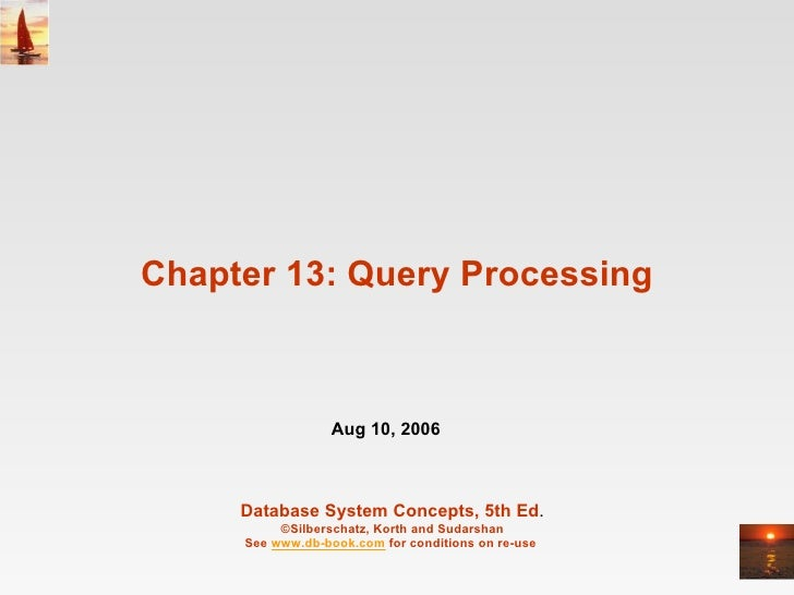 Chapter 13: Query Processing Database System Concepts, 5th Ed . ©Silberschatz, Korth and Sudarshan See  www.db-book.com  f...