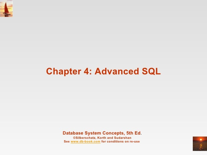 Chapter 4: Advanced SQL Database System Concepts, 5th Ed . ©Silberschatz, Korth and Sudarshan See  www.db-book.com  for co...