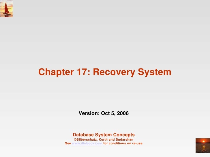Chapter 17: Recovery System            Version: Oct 5, 2006         Database System Concepts          ©Silberschatz, Korth...