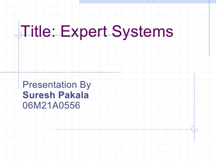 Title: Expert Systems Presentation By Suresh Pakala 06M21A0556