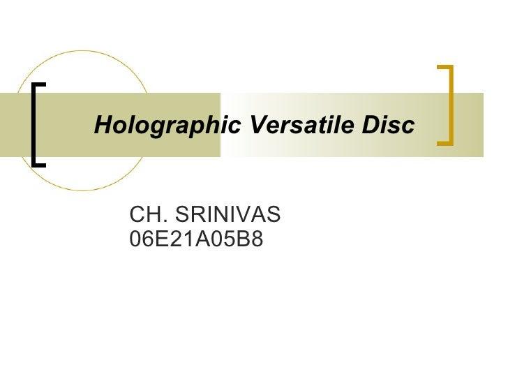 Holographic Versatile Disc CH. SRINIVAS 06E21A05B8
