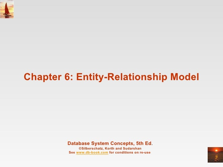 Chapter 6: Entity-Relationship Model Database System Concepts, 5th Ed . ©Silberschatz, Korth and Sudarshan See  www.db-boo...