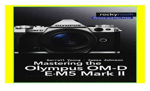 Mastering the Olympus Om-d E-M5 Mark II download_p d f