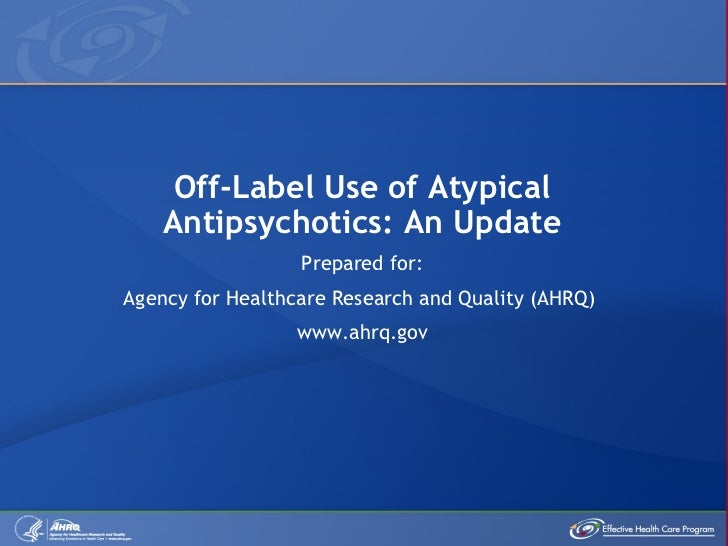 Off-Label Use of Atypical    Antipsychotics: An Update                  Prepared for:Agency for Healthcare Research and Qu...