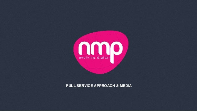 FULL SERVICE APPROACH & MEDIA