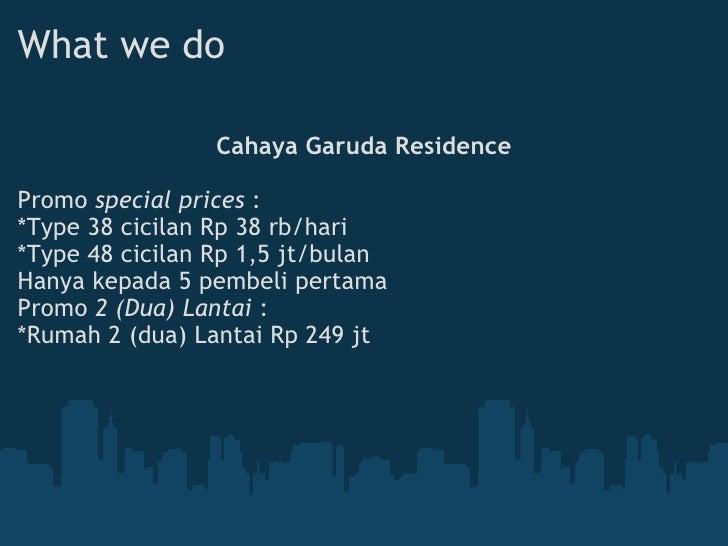 What we do <ul><li>Cahaya Garuda Residence </li></ul><ul><li> </li></ul><ul><li>Promo  special prices  : </li></ul><ul><l...