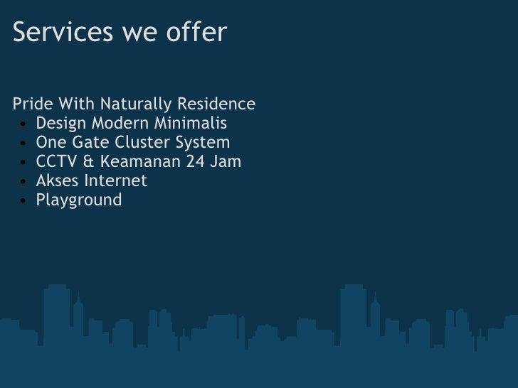 Services we offer <ul><li>Pride With Naturally Residence </li></ul><ul><ul><li>Design Modern Minimalis </li></ul></ul><ul...