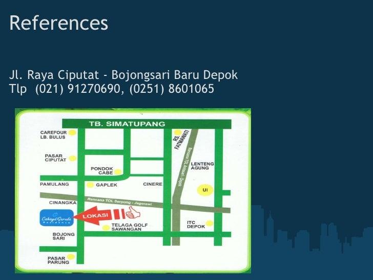 References <ul><li>Jl. Raya Ciputat - Bojongsari Baru Depok </li></ul><ul><li>Tlp (021) 91270690, (0251) 8601065 </li></u...