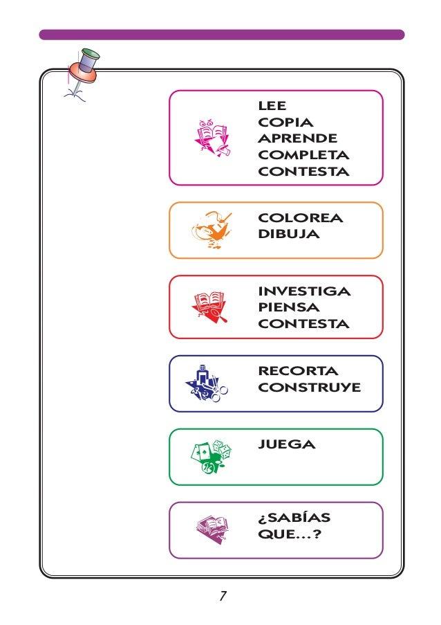 7 LEE COPIA APRENDE COMPLETA CONTESTA COLOREA DIBUJA RECORTA CONSTRUYE JUEGA ¿SABÍAS QUE...? INVESTIGA PIENSA CONTESTA