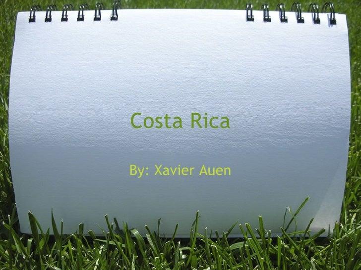 Costa Rica By: Xavier Auen