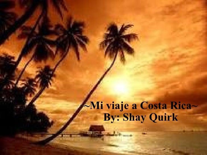 ~Mi viaje a Costa Rica~ By: Shay Quirk