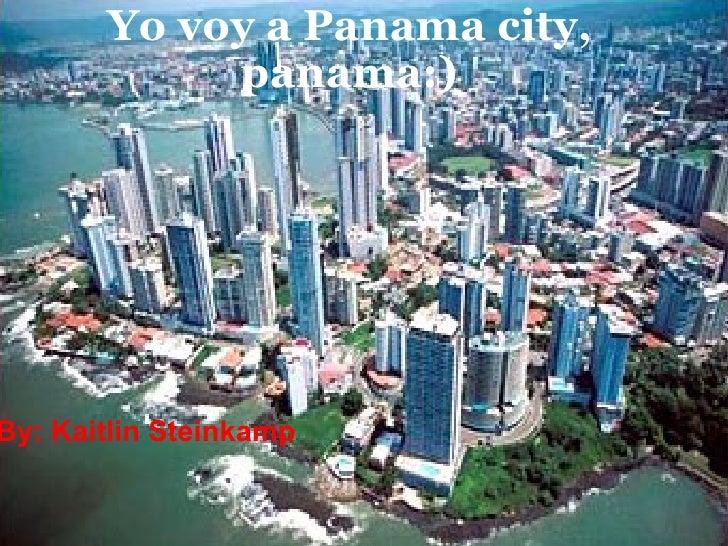 Yo voy a Panama city, panama:) By: Kaitlin Steinkamp