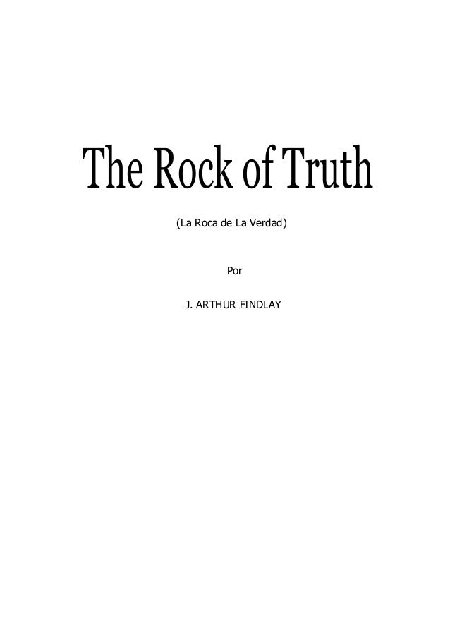 The Rock of Truth(La Roca de La Verdad)PorJ. ARTHUR FINDLAY