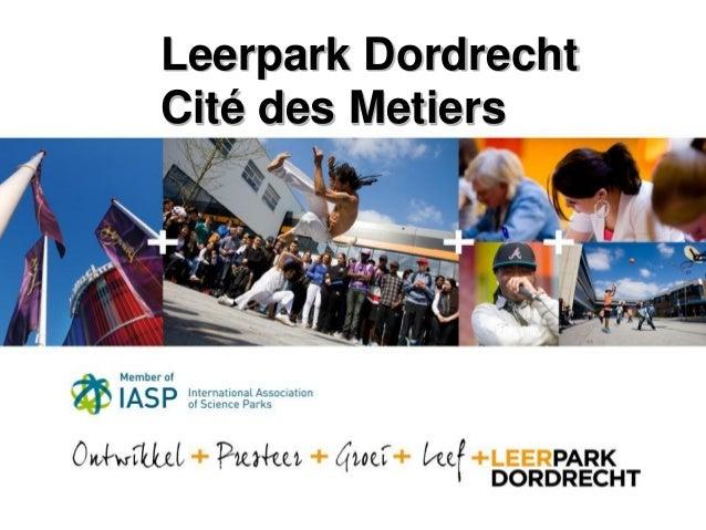 www.leerpark.nlHier de titel van de powerpointpresentatie Leerpark Dordrecht Cité des Metiers