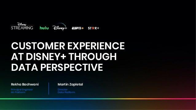 Disney Media & Entertainment Distribution ● Disney Streaming ● ©Disney CUSTOMER EXPERIENCE AT DISNEY+ THROUGH DATA PERSPEC...