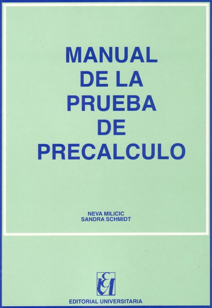 MANUAL   DE LA  PRU E B A    DEPRECALCULO      NEVAMILICIC    SANDRA SCHMIDT        wUNIVERSITARIA EDITORIAL