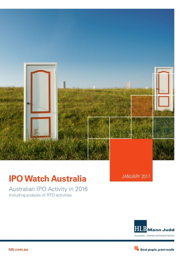 JANUARY 2017 Australian IPO Activity in 2016 Including analysis of RTO activities IPOWatch Australia Great people, great r...
