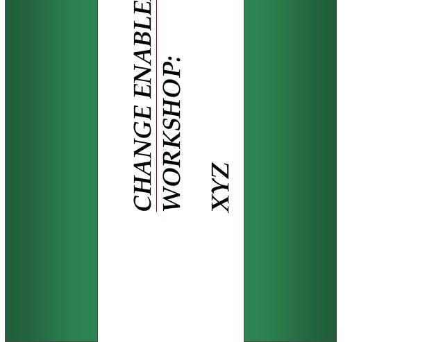 CHANGE ENABLEMENT WORKSHOP: XYZ