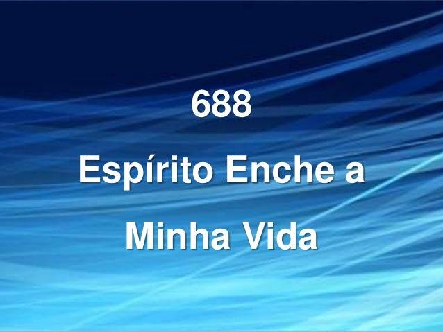688 Espírito Enche a Minha Vida