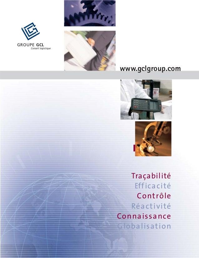 GROUPE GCL www.gclgroup.com Traçabilité Efficacité Contrôle Réactivité Connaissance Globalisation