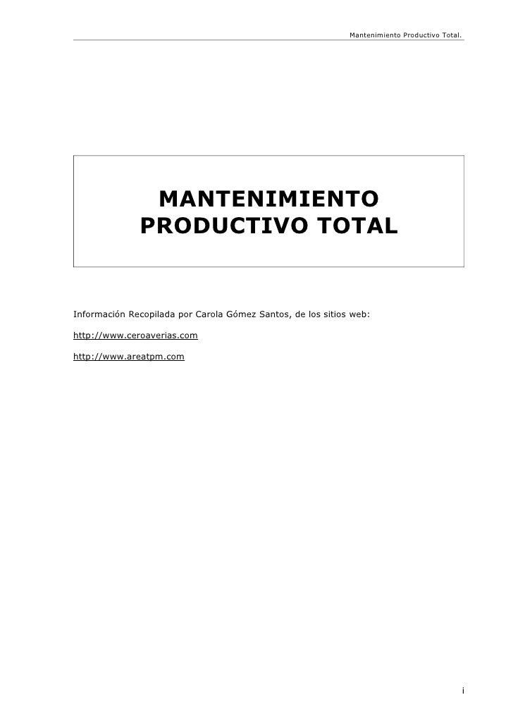 Mantenimiento Productivo Total.               MANTENIMIENTO              PRODUCTIVO TOTALInformación Recopilada por Carola...