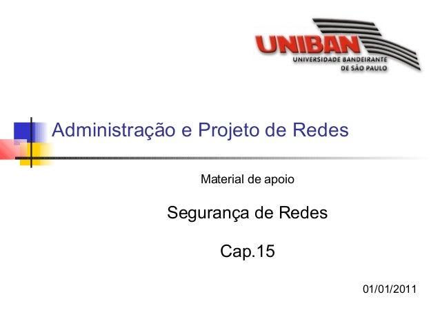 Administração e Projeto de Redes  Material de apoio  Segurança de Redes  Cap.15  01/01/2011