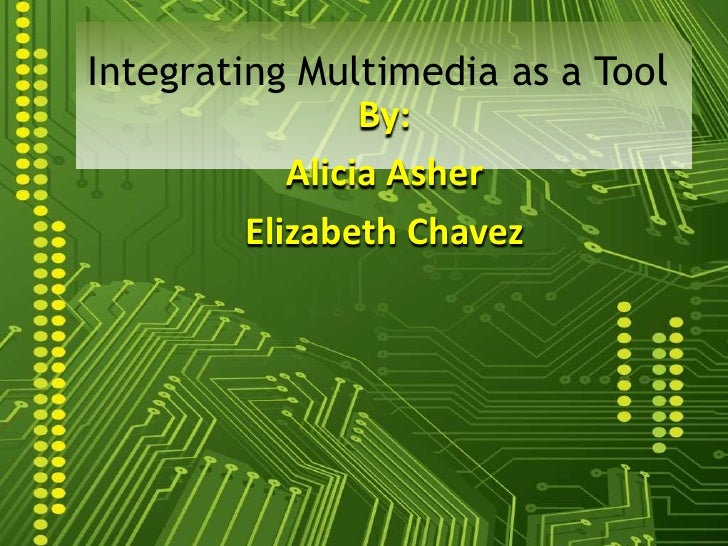 Integrating Multimedia as a Tool<br />By:<br />Alicia Asher<br />Elizabeth Chavez<br />
