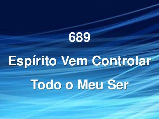 689 Espírito Vem Controlar Todo o Meu Ser