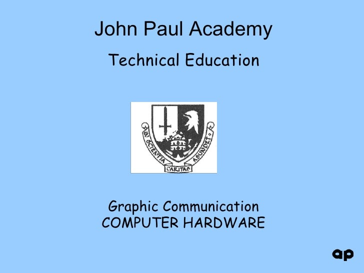 John Paul Academy Technical Education Graphic Communication COMPUTER HARDWARE