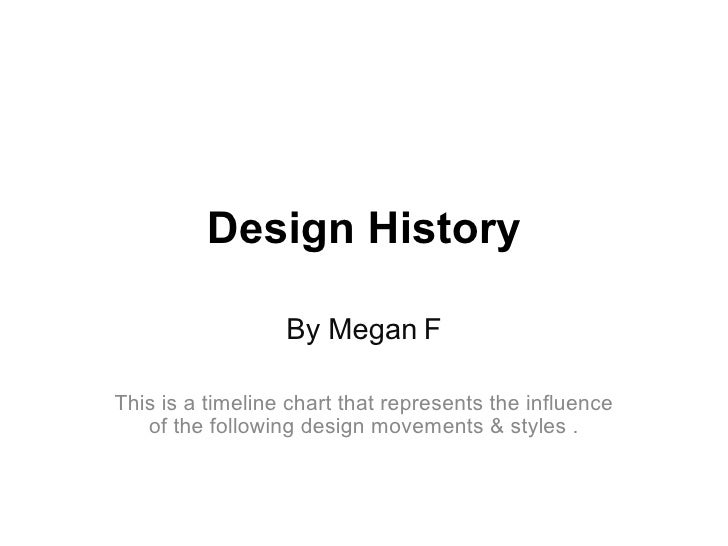 Design   History By Megan   F This is a timeline chart that represents the influence of the following design movements & s...