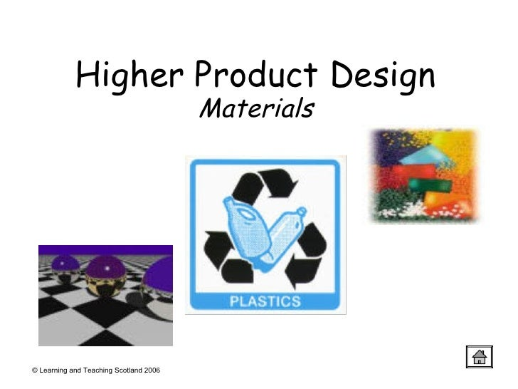 © Learning and Teaching Scotland 2006 Higher Product Design Materials