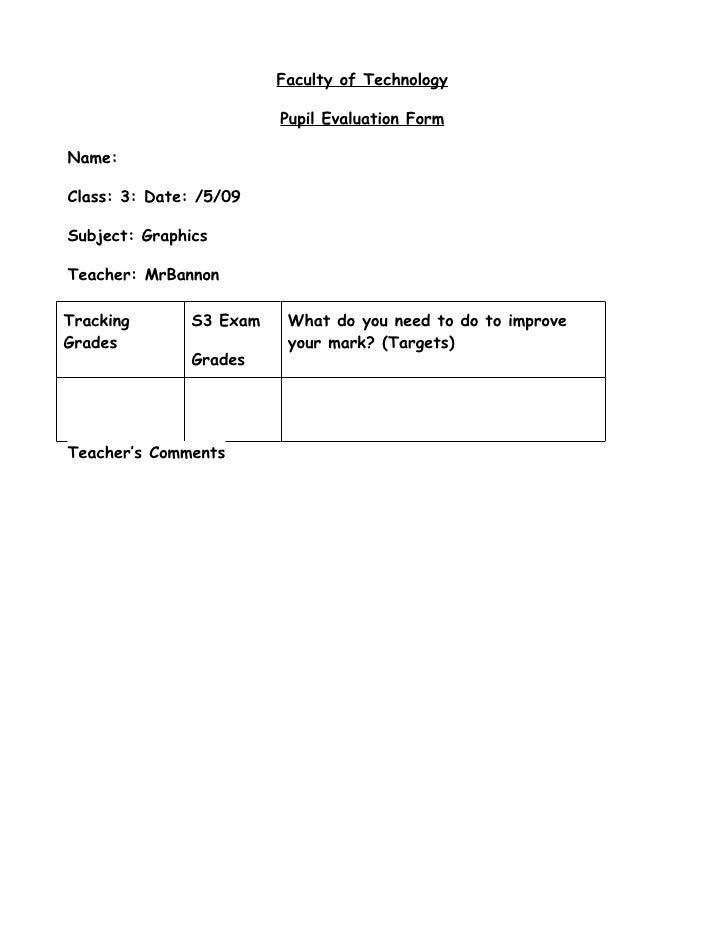 Faculty of Technology                         Pupil Evaluation FormName:Class: 3: Date: /5/09Subject: GraphicsTeacher: MrB...