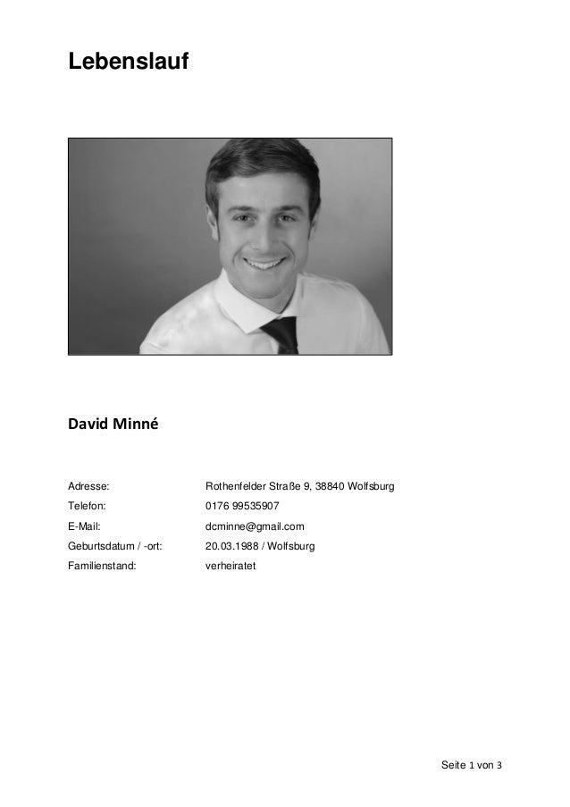 Seite 1 von 3 Lebenslauf David Minné Adresse: Rothenfelder Straße 9, 38840 Wolfsburg Telefon: 0176 99535907 E-Mail: dcminn...