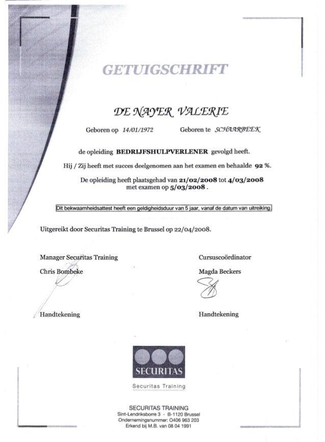 Diplomas Securitas-bewakingsagent attest- uitgereikt 22 juli 2008 ,bedrijfhulp 22 april 2008 & HLS speurhond geleider 22 april 2008 + bijlage speurhondgeleider 15 mei 2008 Slide 2
