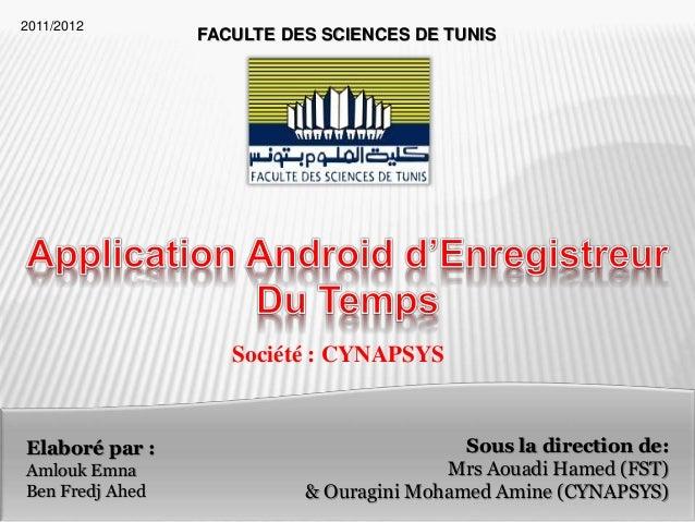 1 FACULTE DES SCIENCES DE TUNIS Elaboré par : Amlouk Emna Ben Fredj Ahed Société : CYNAPSYS Sous la direction de: Mrs Aoua...