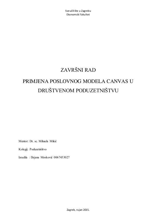 Sveučilište u Zagrebu Ekonomski fakultet Zagreb, rujan 2015. ZAVRŠNI RAD PRIMJENA POSLOVNOG MODELA CANVAS U DRUŠTVENOM POD...