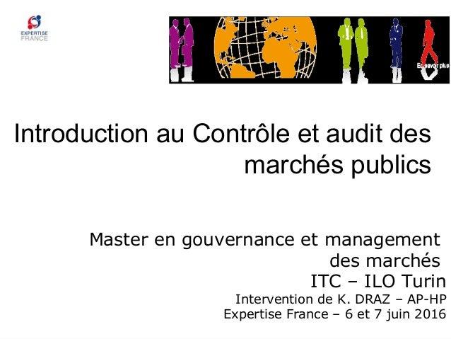 Introduction au Contrôle et audit des marchés publics Master en gouvernance et management des marchés ITC – ILO Turin Inte...