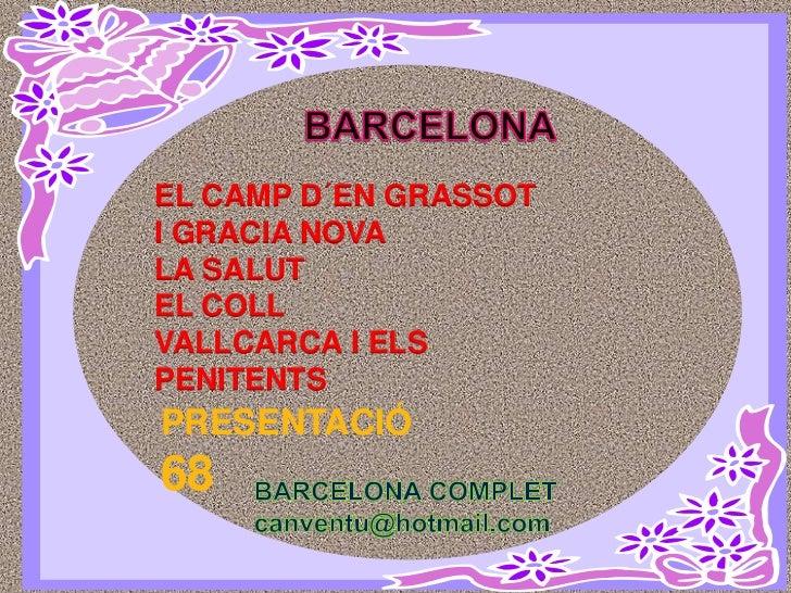 BARCELONA<br />EL CAMP D´EN GRASSOT<br />I GRACIA NOVA<br />LA SALUT<br />EL COLL<br />VALLCARCA I ELS<br />PENITENTS<br /...
