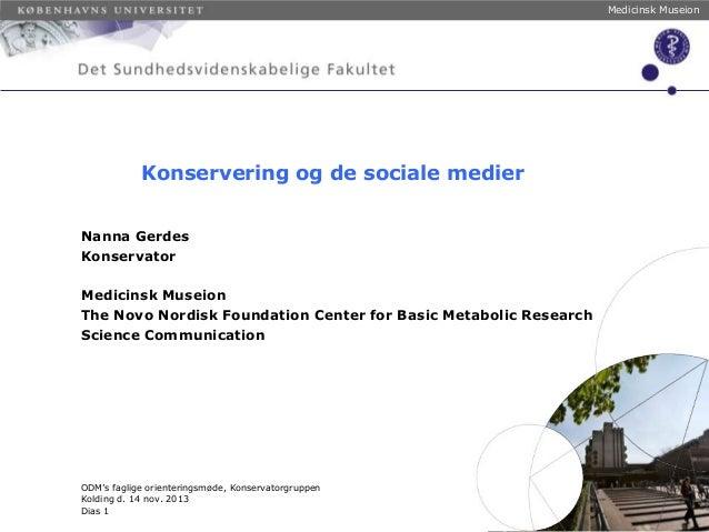 Medicinsk Museion  Konservering og de sociale medier Nanna Gerdes Konservator Medicinsk Museion The Novo Nordisk Foundatio...